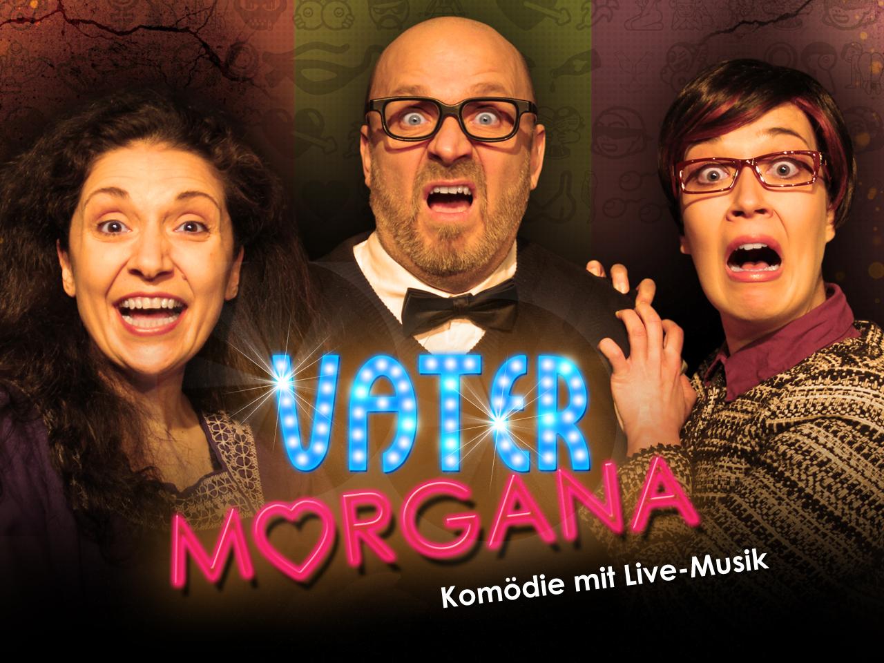 Vater Morgana - Komödie mit Livemusik